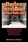 Barbra Streisand in New York City: A Self Guided Tour of Landmark Locations in the Career of Barbra Streisand by Bernie Ardia (Paperback / softback, 2007)