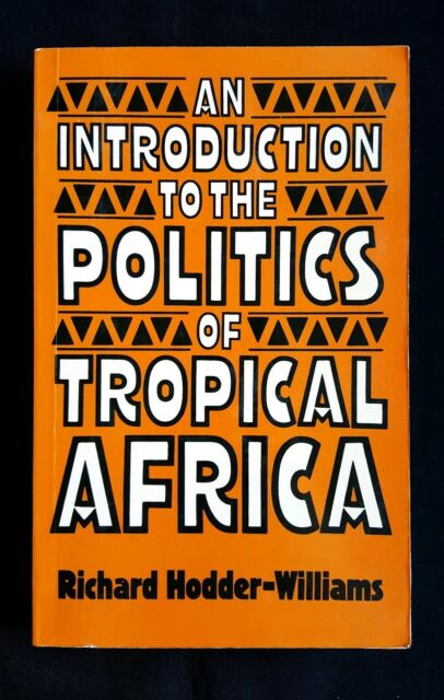 An Introduction to the Politics of Tropical Africa by Richard Hodder-Williams