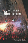 Don't Let Her Wake Up Alone by Patricia C Garlitz (Paperback / softback, 2009)