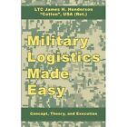 Military Logistics Made Easy Concept Theory and Execution 9781434374929