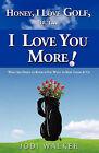 Honey I Love Golf But I Love You More! by Jodi Walker (Paperback / softback, 2010)