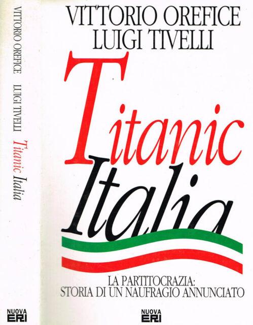 TITANIC ITALIA. LA PARTITOCRAZIA, STORIA DI UN NAUFRAGIO ANNUNCIATO. 1993. .