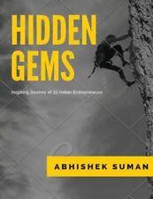 Hidden Gems : Inspiring Journey of 10 Indian Entrepreneurs by Abhishek Suman...