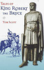 Tales of King Robert the Bruce by Tom Scott (Paperback, 1998)