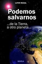 Podemos Salvarnos... : De la Tierra, a Otro Planeta... by Lufér Musal (2015,...