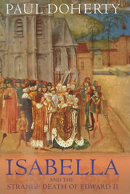 Doherty, Paul, Isabella and the Strange Death of Edward II, Hardcover, Very Good