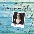 Only Dreaming by Katrina Parker (CD, Sep-2012, CD Baby (distributor))