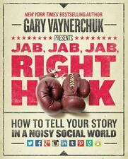 Jab, Jab, Jab, Right Hook : How to Tell Your Story in a Noisy, Social World by Gary Vaynerchuk (2013, Hardcover)
