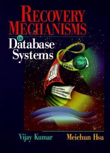 Recovery Mechanisms in Database Systems by Vijay Kumar: Used