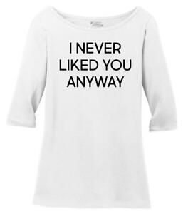 Ladies I Never Liked You Anyway Scoop 34 Slv Tee Party College Mean