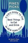 Pines Picks: A Kid's Guide to the Best Things to Eat and Drink in New York City by David D Pines (Paperback / softback, 2012)