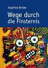 Wege durch die Finsternis von Siegfried Binder (2016, Taschenbuch)