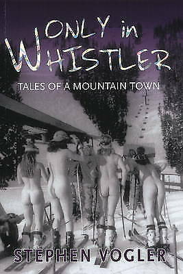 (Very Good)-Only in Whistler: Tails of a Mountain Town (Paperback)-Vogler, Steph