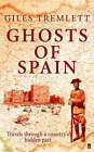 Ghosts of Spain: Travels Through a Country's Hidden Past by Giles Tremlett (Hardback, 2006)
