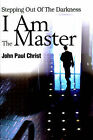 I Am the Master: Stepping Out of the Darkness by John Paul Christ (Paperback / softback, 2001)