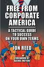 Free from Corporate America - A Tactical Guide to Success on Your Own Terms by Jon Reed (Paperback / softback, 2009)