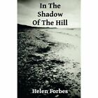 In the Shadow of the Hill by Helen Forbes (Paperback, 2014)