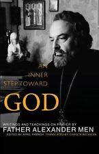 An Inner Step Toward God: Writings and Teachings on Prayer by Father Alexander