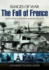 Armoured Warfare and the Fall of France: Rare Photographs from Wartime Archives by Anthony Tucker-Jones (Paperback, 2014)