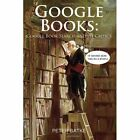 Google Books Google Book Search and Its Critics 9780557325283 by Peter Batke