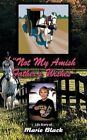 Not My Amish Father's Wishes by Marie Black 9781463425425 Paperback 2011