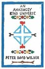 An Amazingly Kind Universe by Peter David Wilder (Paperback / softback, 2013)