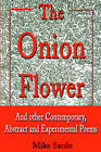 The Onion Flower: And Other Contemporary, Abstract and Experimental Poems by Michael A Sardo (Hardback, 2001)