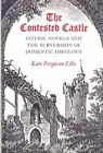 The Contested Castle: Gothic Novels and the Subversion of Domestic Ideology by Kate Ferguson Ellis (Hardback, 1989)