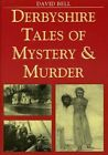 Derbyshire Tales of Mystery and Murder by David Bell (Paperback, 2003)