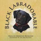 Black Labradorable by Paula Jo (Eberwine) Blubaugh (Paperback / softback, 2013)