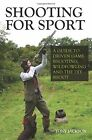 Shooting for Sport: A Guide to Driven Game Shooting, Wildfowling and the DIY Shoot by Tony Jackson (Paperback, 2015)