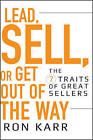 Lead, Sell, or Get Out of the Way: The 7 Traits of Great Sellers by Ron Karr (Hardback, 2009)