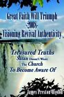 Great Faith Will Triumph 2008 Visioning Revival Authenticity 9781425921071