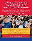 United States Immigration & Citizenship: Prof. Allan Wernick's Guide to the Law by Allan Wernick (Paperback, 2015)