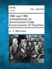 1960 and 1961 Amendments to Government Code Government of Counties by A C Morrison (Paperback / softback, 2013)