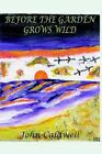 Before The Garden Grows Wild by John Caldwell 9781403395740 Hardback 2003