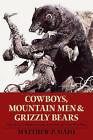 Cowboys, Mountain Men, and Grizzly Bears: Fifty of the Grittiest Moments in the History of the Wild West by Matthew P. Mayo (Paperback, 2010)