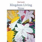 Kingdom Living Now 9781420876963 by Dan Lynch Paperback
