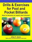 Drills & Exercises for Pool and Pocket Billiard  : Table Layouts to Master Pocketing & Positioning Skills by MR Allan P Sand, Allan P Sand (Paperback / softback, 2012)