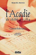 L' Acadie de 1686 a 1784 : Contexte D'une Histoire by Naomi E. S. Griffiths...