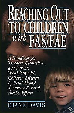 Reaching Out to Children with FAS - FAE : A Handbook for Teachers, Counselors, a