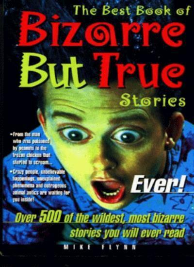 The Best Book of Bizarre But True Stories Ever! (Best Book Of... (Carlton)) By