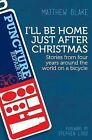 I'll be Home Just After Christmas: Stories from Four Years on a Bicycle by Matthew Blake (Paperback, 2013)