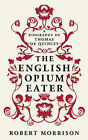 The English Opium-eater: A Biography of Thomas De Quincey by Robert Morrison (Paperback, 2010)