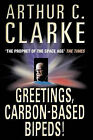 Greetings, Carbon-based Bipeds! by Arthur C. Clarke (Paperback, 2000)