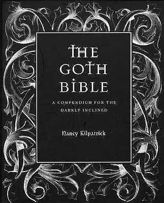 The Goth Bible: A Compendium for the Darkly Inclined, Acceptable, Nancy Kilpatri