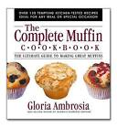 The Complete Muffin Cookbook: The Ultimate Guide to Making Great Muffins by Gloria Ambrosia (Paperback, 2005)