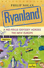 Ryanland: A No-frills Odyssey Across the New Europe by Philip Nolan (Paperback, 2007)