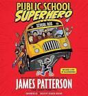 Public School Superhero by James Patterson, Chris Tebbetts (CD-Audio, 2015)