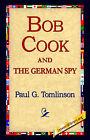 Bob Cook and the German Spy by Paul G Tomlinson (Hardback, 2006)